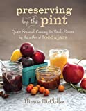 img - for Preserving by the Pint: Quick Seasonal Canning for Small Spaces from the author of Food in Jars book / textbook / text book