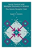 Social Control and Multiple Discovery in Science : The Opiate Receptor Case, Cozzens, Susan E., 0887069363