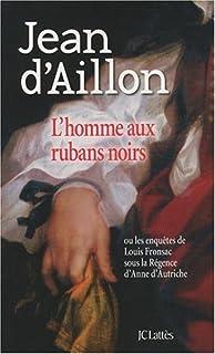 L'homme aux rubans noirs ou Les enquêtes de Louis Fronsac sous la Régence d'Anne d'Autriche, Aillon, Jean d'
