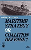 Maritime Strategy or Coalition Defense?, Robert W. Komer, 0819141186