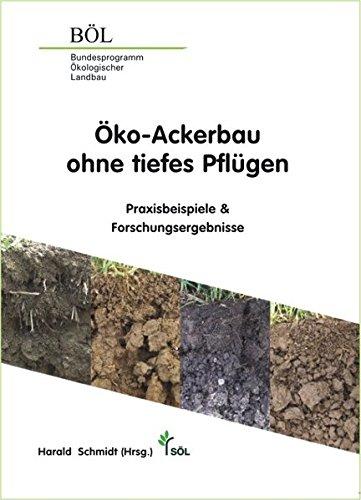 Öko-Ackerbau ohne tiefes Pflügen: Praxisbeispiele & Forschungsergebnisse (Wissenschaftliche Schriftenreihe Ökologischer Landbau)