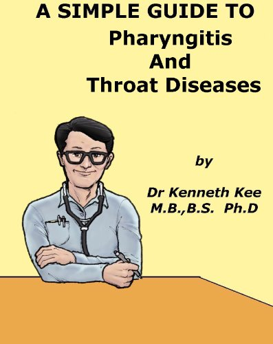 A Simple Guide to Pharyngitis and Throat Diseases (A Simple Guide to Medical Conditions)