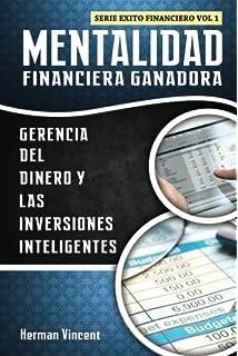 Mentalidad Financiera Ganadora: Gerencia del Dinero y las Inversiones Inteligentes (Exito Financiero) (