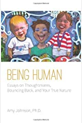 Being Human: Essays on Thoughtmares, Bouncing Back, and Your True Nature by Amy Johnson Ph.D. (6-Nov-2013) Paperback Unknown Binding