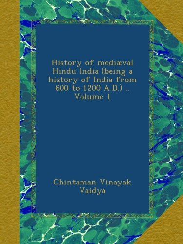 History of mediæval Hindu India (being a history of India from 600 to 1200 A.D.) .. Volume 1 pdf