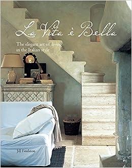 La Vita e Bella: The elegant art of living in the Italian ...