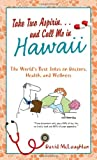 Take Two Aspirin. . .and Call Me in Hawaii: The World's Best Jokes on Doctors, Health, and Wellness