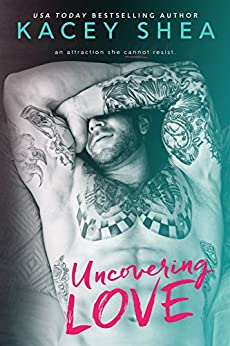Uncovering Love (An Uncovering Love Novel) by [Shea, Kacey]