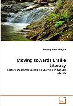 Moving towards Braille Literacy: Factors that Influence Braille Learning in Kenyan Schools