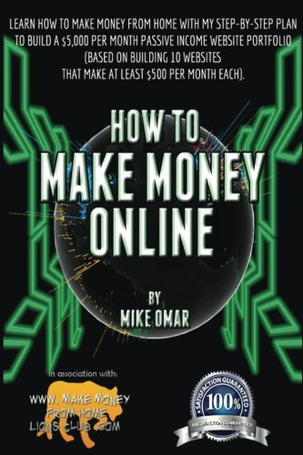 51NTOGlAAJL - How to Make Money Online: Learn how to make money from home with my step-by-step plan to build a $5000 per month passive income website portfolio (of ... each) (THE MAKE MONEY FROM HOME LIONS CLUB)