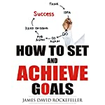 How to Set and Achieve Goals | James David Rockefeller