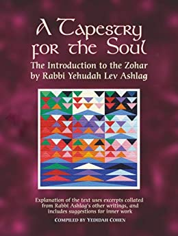 ??EXCLUSIVE?? A Tapestry For The Soul: The Introduction To The Zohar By Rabbi Yehudah Lev Ashlag, Explained Using Excerpts Collated From His Other Writings Including Suggestions For Inner Work. Complete segunda Reforms Panel mejor complete French Slave