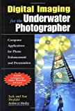 Digital Imaging for the Underwater Photographer, Sue Drafahl and Jack Drafahl, 1584280611