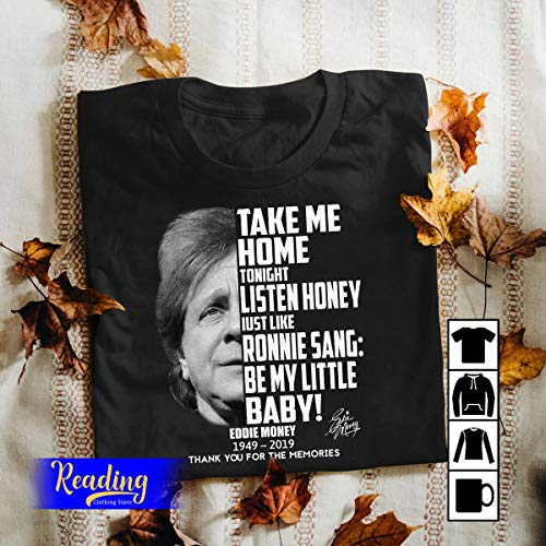 Take Me Home Tonight Listen Honey Just Like Ronnie Sang Be My Little Baby Eddie-Money 1949-2019 T-Shirt, Hoodie, Long Sleeve, Tank Top (Take Me Home Tonight Be My Baby)