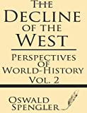 Perspectives of World-History (The Decline of the West) (Volume 2)