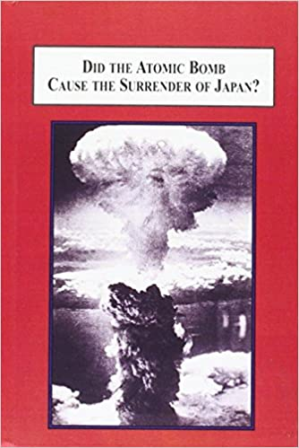 Did the Atomic Bomb Cause the Surrender of Japan?: An