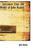 Selections from the Works of John Ruskin, John Ruskin, 0554345315