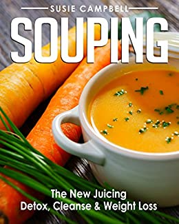 Souping The New Juicing Detox Cleanse Weight Loss Detox