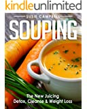 Souping: The New Juicing - Detox, Cleanse & Weight Loss (Detox, Cleanse, Weight Loss, Juicing, Gluten Free, Gut Health, Souping)