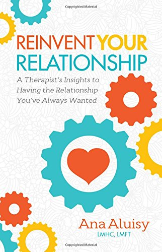 Download Reinvent Your Relationship: A Therapist's Insights to having the Relationship You've Always Wanted pdf