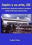 jap?n y su arte iii arquitectura jardiner?a pintura y escultura desde 1945 hasta nuestros d?as jap?n y su arte n? 3 spanish edition