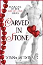 Carved In Stone: Book 1 of the Art of Love Series