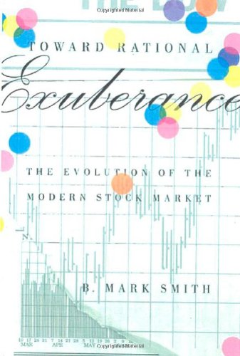 Toward Rational Exuberance: The Evolution of the Modern Stock Market