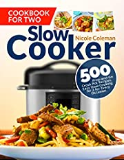 Slow Cooker Cookbook for Two: 500 Prep-and-Go Crock Pot Recipes. Easy Slow Cooking for 2 for Every Occasion