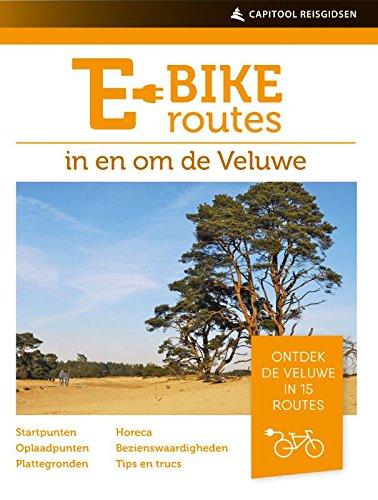 E-bikeroutes op en om de Veluwe: ontdek de Veluwe in 15 routes (Capitool reisgidsen) (Dutch Edition)