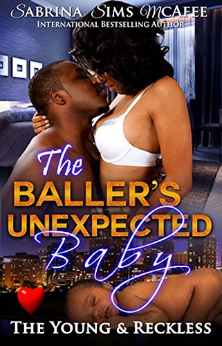 Book: The Baller's Unexpected Baby (The Young & Reckless Book 1) by Sabrina Sims McAfee