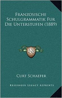 Franzosische Schulgrammatik Fur Die Unterstufen (1889)