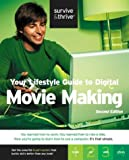 Your Lifestyle Guide to Digital Movie Making