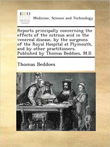Book Reports principally concerning the effects of the nitrous acid in the venereal disease, by the surgeons of the Royal Hospital at Plymouth, and by other practitioners. Published by Thomas Beddoes, M.D.