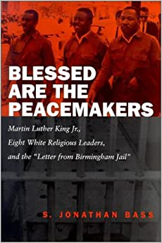 Book Blessed Are the Peacemakers: Martin Luther King, Jr., Eight White Religious Leaders, and the