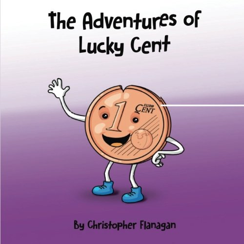 Download The Adventures of Lucky Cent: Children Picture Book about a Lucky Coin for Beginner Readers ages 2-6 (Coin Story) (Volume 1) ebook