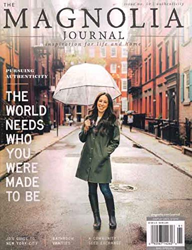 The Magnolia Journal Magazine Issue 10 (Spring, 2019) Pursuing Authenticity The World Needs Who You Were Made To - Magnolia 10