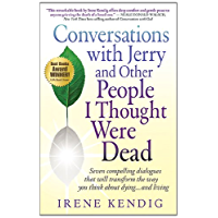 Conversations with Jerry and Other People I Thought Were Dead: Seven compelling dialogues that will transform the way you think about dying . . . and living