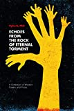 Echoes from the Rock of Eternal Torment: A Collection of Wisdom Poems and Prose