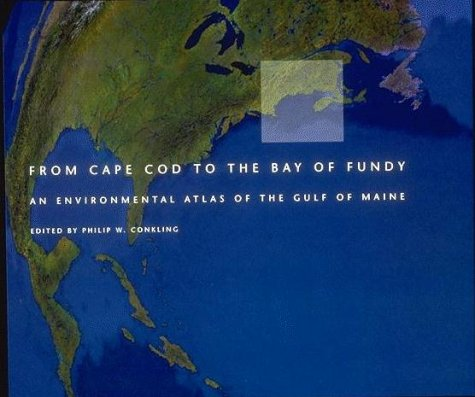 From Cape Cod to the Bay of Fundy: An Environmental Atlas fo the Gulf of Maine