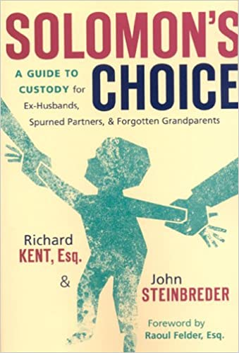 Solomon's Choice: A Guide to Custody for Ex-Husbands, Spurned ...