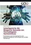 img - for Inteligencia de Negocio basada en Tecnolog as Sem nticas: Framework para la Ingeligencia de Negocio basada en tecnolog as de la Web Sem ntica (Spanish Edition) book / textbook / text book