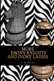 More Ebony Knights and Ivory Ladies, I. M. Telling, 1494816199
