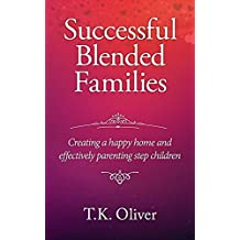 Blended Families: Creating a Happy Home and Effectively Parenting Stepchildren