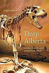 Deep Alberta: Fossil Facts and Dinosaur Digs by John Acorn (2007-02-07)
