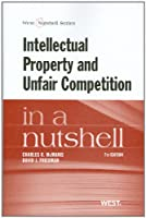 Intellectual Property and Unfair Competition in a Nutshell (Nutshells)