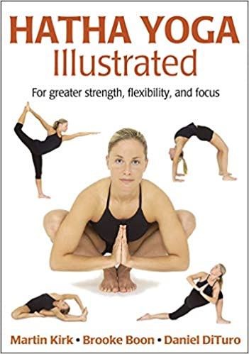 Hatha Yoga Illustrated: Martin Kirk, Brooke Boon, Daniel ...