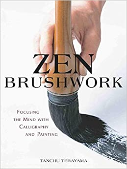 Zen Brushwork: Focusing the Mind with Calligraphy and Painting