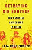 "Leta Hong Fincher, ""Betraying Big Brother: The Feminist Awakening in China"" (Verso, 2018)"