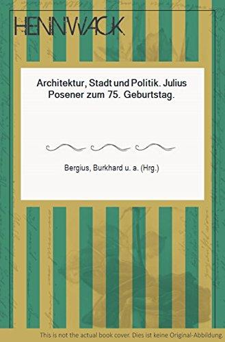 Architektur, Stadt und Politik: Julius Posener zum 75. Geburtstag (Jahrbuch - Werkbund-Archiv ; 4) (German Edition)