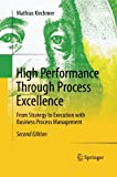 High Performance Through Process Excellence : From Strategy to Execution with Business Process Management, Kirchmer, Mathias, 3642434045